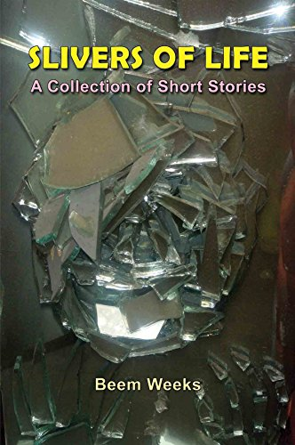 Slivers of Life A Collection of Short Stories by Beem Weeks